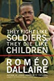 Book Cover for They Fight Like Soldiers, They Die Like Children: The Global Quest to Eradicate the Use of Child Soldiers
