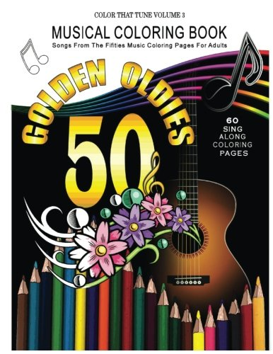 Musical Coloring Book: Songs From The Fifties Music Coloring Pages For Adults: Golden Oldies 50's Songs (Color That Tune) (Volume 3)