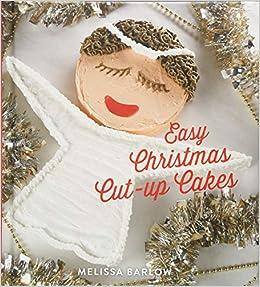 Easy Christmas Cut Up Cakes Melissa Barlow 9781423650362 Amazon Books