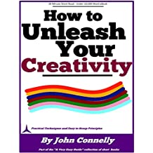 How to Unleash Your Creativity (33 Hacks for Amazing Creativity) (The Learning Development Book Series 13)