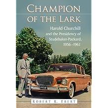 Champion of the Lark: Harold Churchill and the Presidency of Studebaker-Packard, 1956–1961