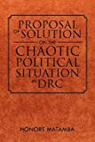 Proposal of Solution on the Chaotic Political Situation in Drc, Honore Matamba, 1465307109