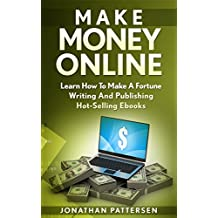 Make Money Online: How To Make A Fortune Writing And Publishing Hot-Selling Ebooks