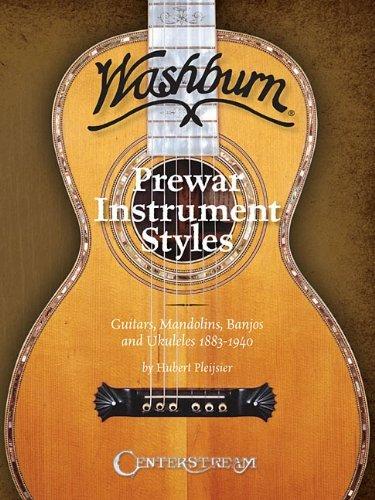 History of Washburn Guitar: Pre-War Instruments Styles, Guitars, Mandolins, Banjos and Ukuleles 1883-1940
