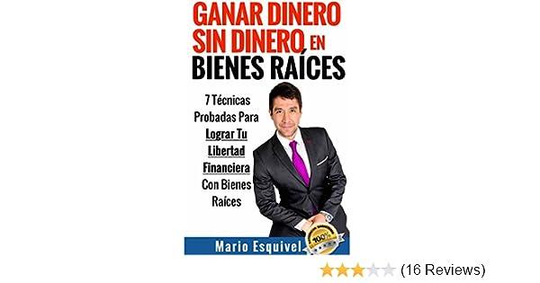 Amazon.com: GANAR DINERO SIN DINERO EN BIENES RAÍCES (Spanish Edition) eBook: Mario Esquivel: Kindle Store