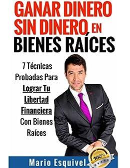 GANAR DINERO SIN DINERO EN BIENES RAÍCES (Spanish Edition) by [Esquivel, Mario