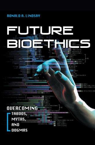 Future Bioethics: Overcoming Taboos, Myths, and Dogmas