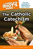 img - for The Complete Idiot's Guide to the Catholic Catechism (Idiot's Guides) book / textbook / text book