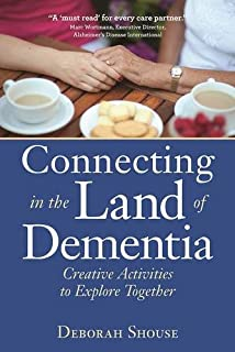 Book Cover: Connecting in the Land of Dementia: Creative Activities to Explore Together