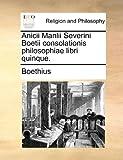 Anicii Manlii Severini Boetii Consolationis Philosophiae Libri Quinque, Boethius, 1170001068