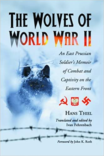 Wolves of World War II: An East Prussian Soldier's Memoir of Combat and Captivity on the Eastern Front