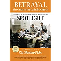 Betrayal: The Crisis in the Catholic Church: The findings of the investigation that inspired the major motion picture Spotlight