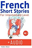 img - for French: Short Stories for Intermediate Level + AUDIO: Improve your French listening comprehension skills with seven French stories for intermediate level (Volume 1) book / textbook / text book