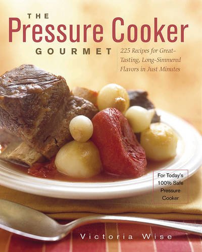 Download The Pressure Cooker Gourmet: 225 Recipes for Great-Tasting, Long-Simmered Flavors in Just Minutes pdf epub