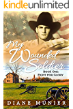 My Wounded Soldier: Book One:  Fight for Glory (My Wounded Soldier - Fight For Glory 1)