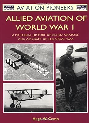 Allied Aviation of World War I: A Pictorial History of Allied Aviators and Aircraft of the Great War (Osprey Aviation Pioneers 5)