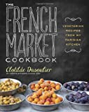 The French Market Cookbook, Clotilde Dusoulier, 0307984826