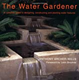 The Water Gardener, Anthony Archer-Wills and Frances Lincoln Staff, 0711249628