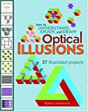 How to Understand, Enjoy, and Draw Optical Illusions, Robert Ausbourne, 0764941941