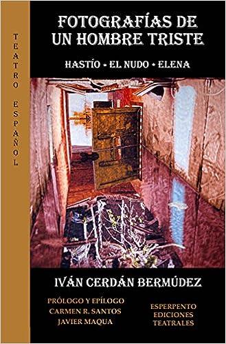 Fotografías de un hombre triste. Hastío-Elnudo-Elena TEATRO ESPAÑOL: Amazon.es: Iván Cerdán Bermúdez: Libros