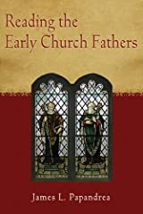 Reading the Early Church Fathers: From the Didache to Nicaea Kindle Edition