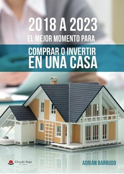 2018 a 2023. El mejor momento para comprar o invertir en una casa ...
