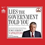 Lies the Government Told You: Myth, Power and Deception in American History | Andrew P Napolitano