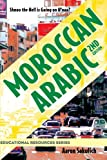 Moroccan Arabic: Shnoo the Hell is Going On H'naa? A Practical Guide to Learning Moroccan Darija - the Arabic Dialect of Morocco (2nd edition) (Educational Resources)