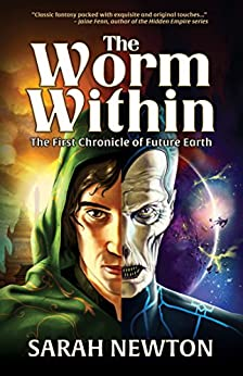 The Worm Within: The First Chronicle of Future Earth (The Chronicles of Future Earth Book 1) by [Newton, Sarah]