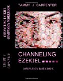 Channeling Ezekiel Companion Workbook, Tammy J. Carpenter, 1491231246