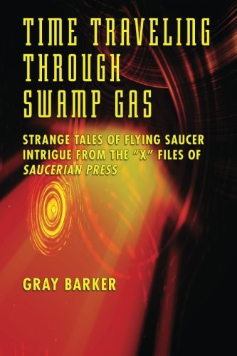 Time-Traveling Through Swamp Gas: Strange Tales of Flying Saucer Intrigue From the X-Files of Saucerian Press