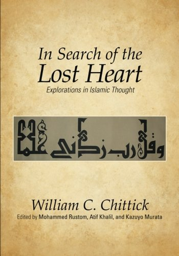 In Search of the Lost Heart: Explorations in Islamic Thought