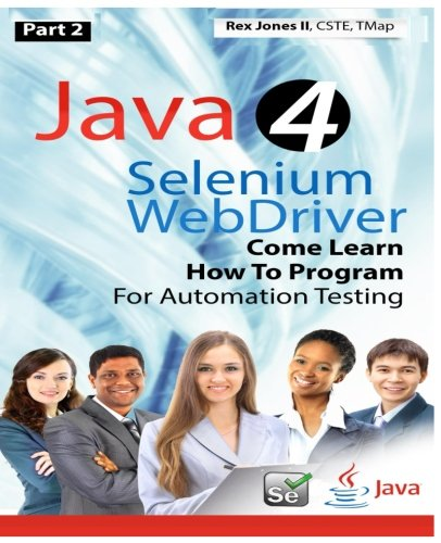 (Part 2) Java 4 Selenium WebDriver: Come Learn How To Program For Automation Testing (Full Color Edition) (Practical How To Selenium Tutorials)