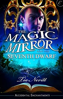 The Magic Mirror and the Seventh Dwarf (Accidental Enchantments) by [Nevitt, Tia]