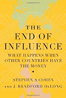 The End of Influence: What Happens When Other Countries Have the Money by [DeLong, J. Bradford]