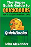 The Super Quick Guide to Quickbooks, John Alexander, 1499356528
