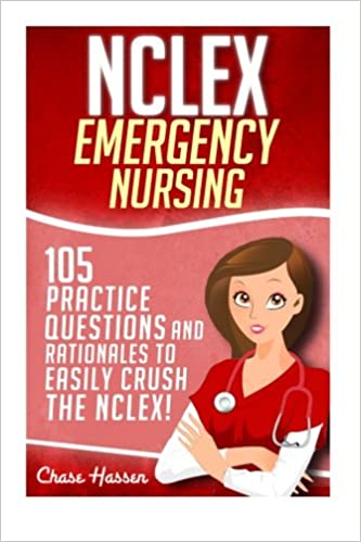 NCLEX: Emergency Nursing: 105 Practice Questions & Rationales to EASILY Crush the NCLEX Exam!: Volume 1 (Nursing Review Questions and RN Comprehensive Content Guide, NCLEX-RN Trainer, Test Success)