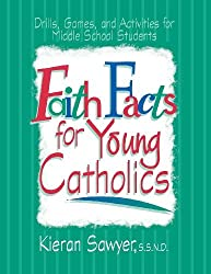 Faith Facts for Young Catholics by Kieran Sawyer (1998-01-01)