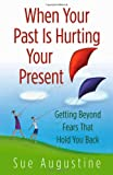 When Your Past Is Hurting Your Present, Sue Augustine, 0736915370