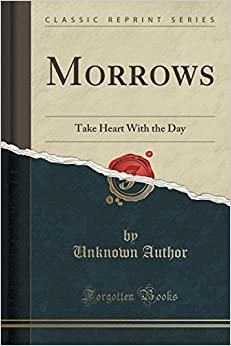 Morrows: Take Heart With the Day (Classic Reprint)