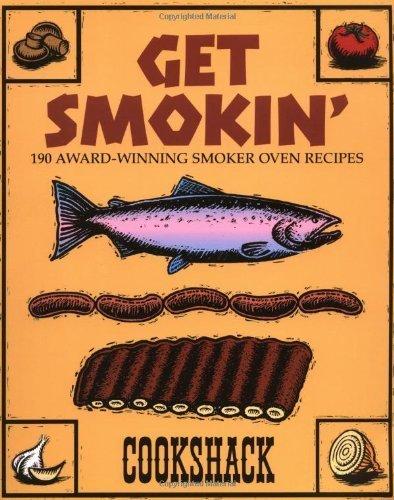 Get Smokin: 190 Award-Winning Smoker Oven Recipes by Cookshack Inc. (23-Feb-2001) -