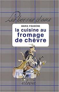 La cuisine au fromage de chèvre, Fougère, Marie