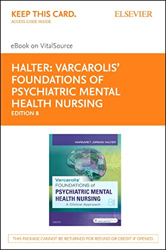 Varcarolis' Foundations of Psychiatric-Mental Health Nursing - Elsevier eBook on VitalSource (Retail Access Card): A Clinical Approach (Varcarolis Foundations Of Psychiatric Mental Health Nursing)