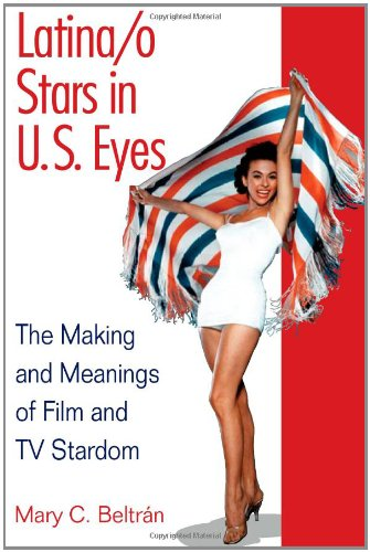 Latina/o Stars in U.S. Eyes: The Making and Meanings of Film and TV Stardom (Movies In C)