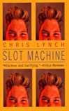 Slot Machine, Chris Lynch, 0613002113