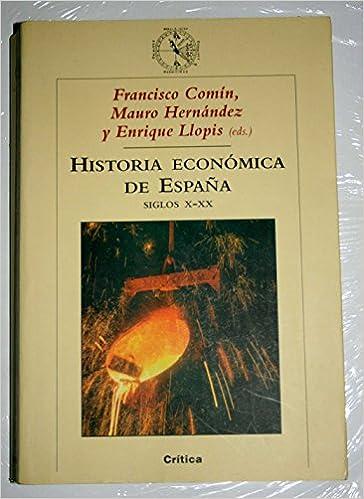 Historia económica de España, siglos X-XX: Amazon.es: Mauro Hernández, Francisco Comín, Enrique Llopis: Libros