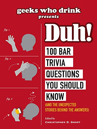 Geeks Who Drink Presents: Duh!: 100 Bar Trivia Questions You Should