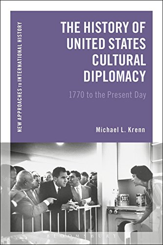 The History of United States Cultural Diplomacy: 1770 to the Present Day (New Approaches to International History)