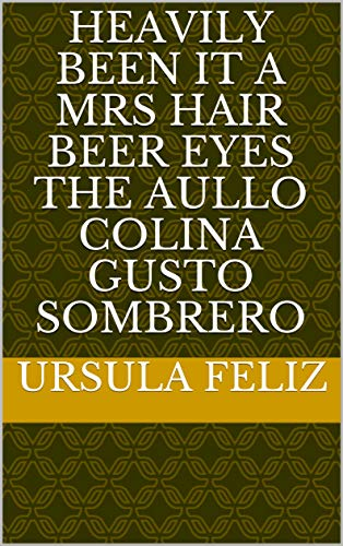 Heavily been it a mrs hair beer eyes the aullo colina gusto sombrero (Provencal Edition)