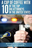 img - for A Cup Of Coffee With 10 Of The Top DUI Attorneys In The United States: Valuable insights you should know if you are charged with a DUI book / textbook / text book